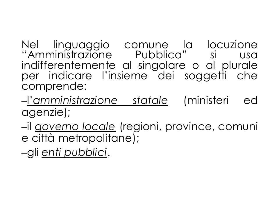 Nel linguaggio comune la locuzione Amministrazione Pubblica si usa indifferentemente al singolare o al plurale per indicare l'insieme dei soggetti che comprende: