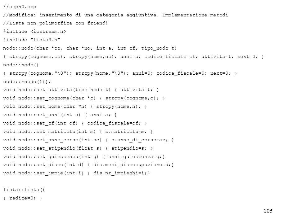 //oop50.cpp //Modifica: inserimento di una categoria aggiuntiva. Implementazione metodi. //Lista non polimorfica con friend!