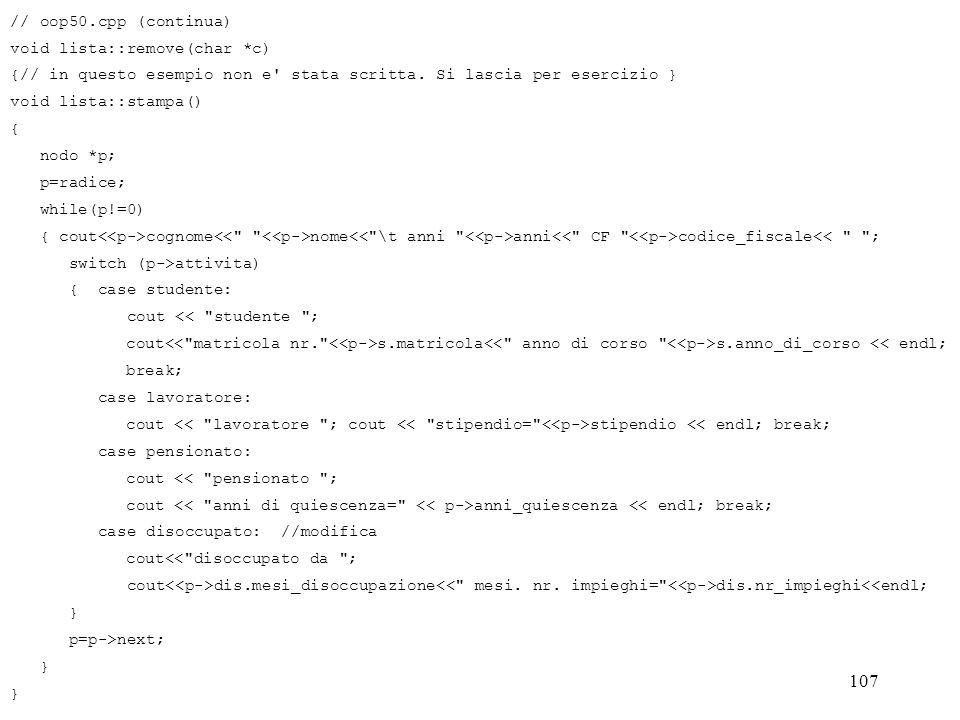 // oop50.cpp (continua) void lista::remove(char *c) {// in questo esempio non e stata scritta. Si lascia per esercizio }