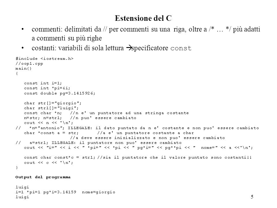 Estensione del C commenti: delimitati da // per commenti su una riga, oltre a /* … */ più adatti a commenti su più righe.