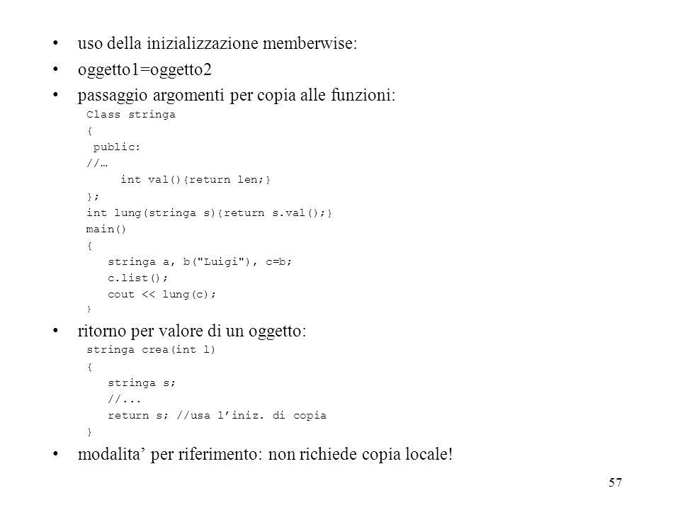 uso della inizializzazione memberwise: oggetto1=oggetto2