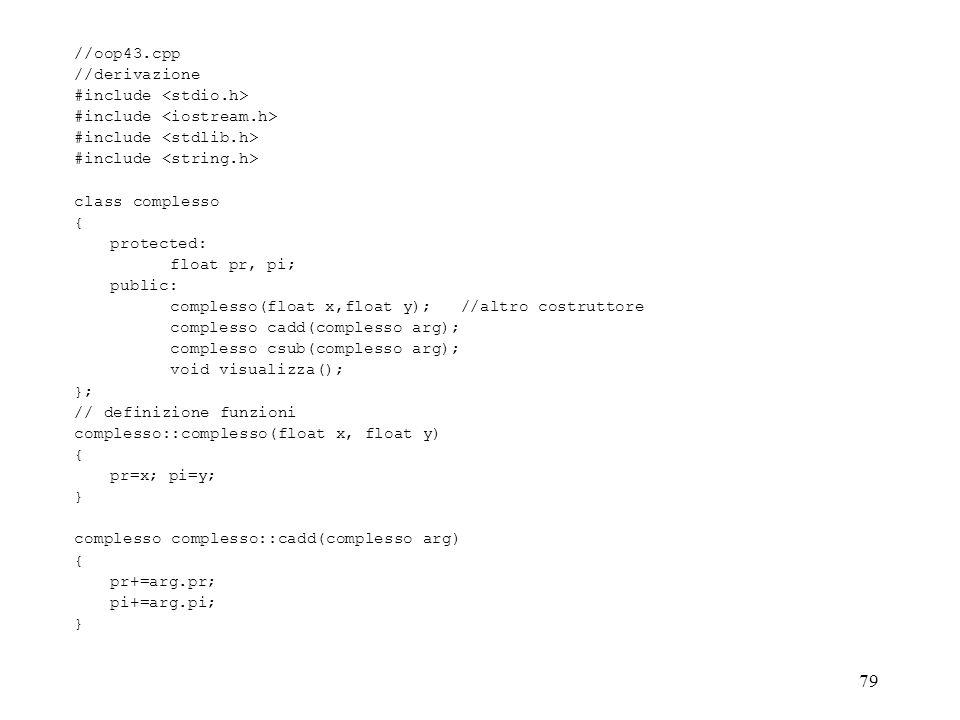 //oop43.cpp //derivazione. #include <stdio.h> #include <iostream.h> #include <stdlib.h> #include <string.h>