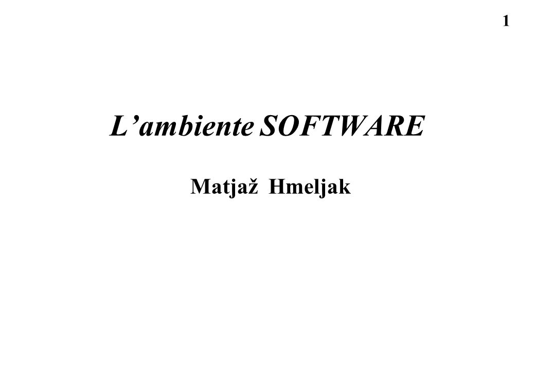L'ambiente SOFTWARE Matjaž Hmeljak
