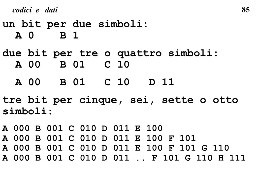 due bit per tre o quattro simboli: A 00 B 01 C 10 A 00 B 01 C 10 D 11