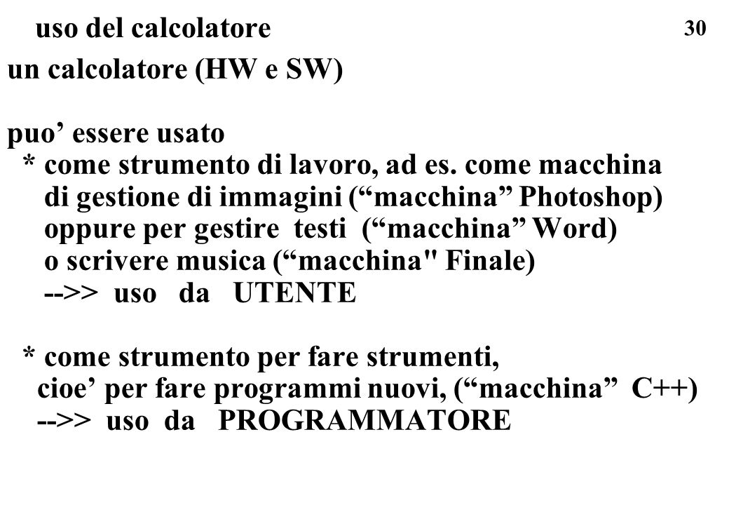 uso del calcolatore un calcolatore (HW e SW) puo' essere usato. * come strumento di lavoro, ad es. come macchina.