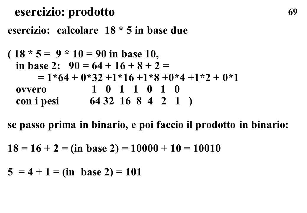 esercizio: prodotto esercizio: calcolare 18 * 5 in base due