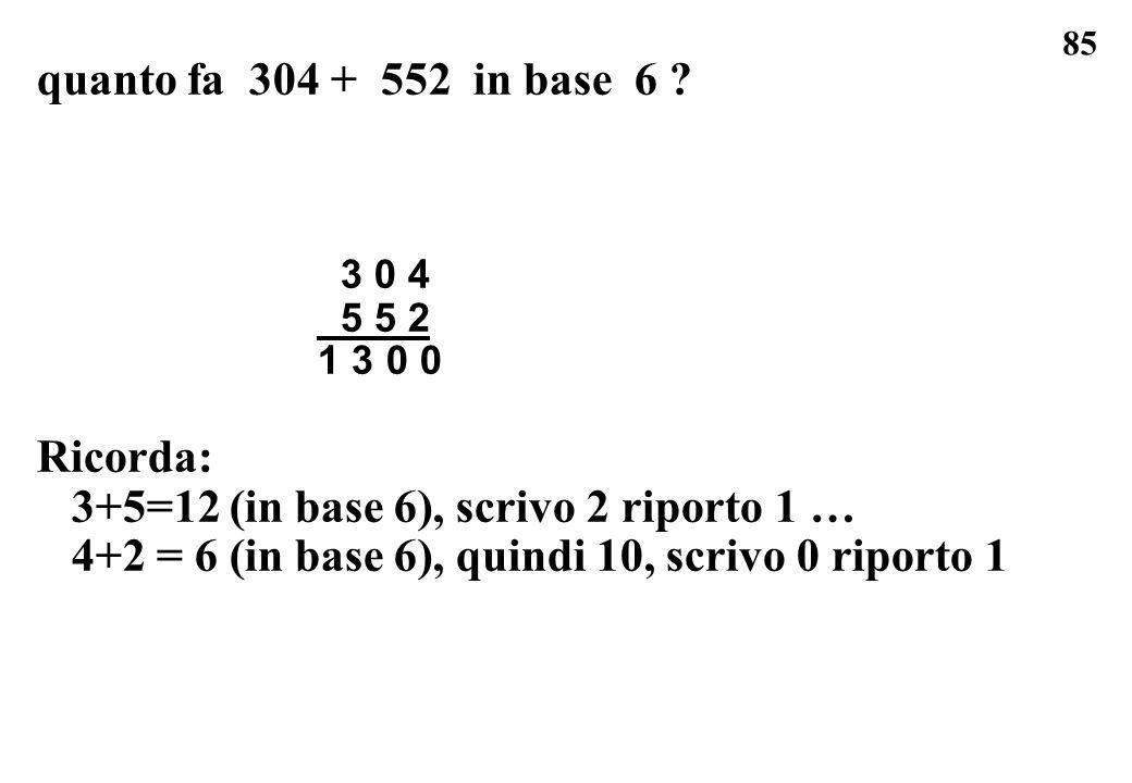 3+5=12 (in base 6), scrivo 2 riporto 1 …