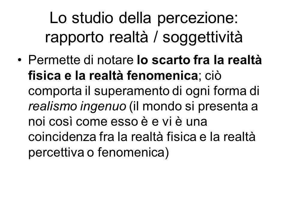Lo studio della percezione: rapporto realtà / soggettività
