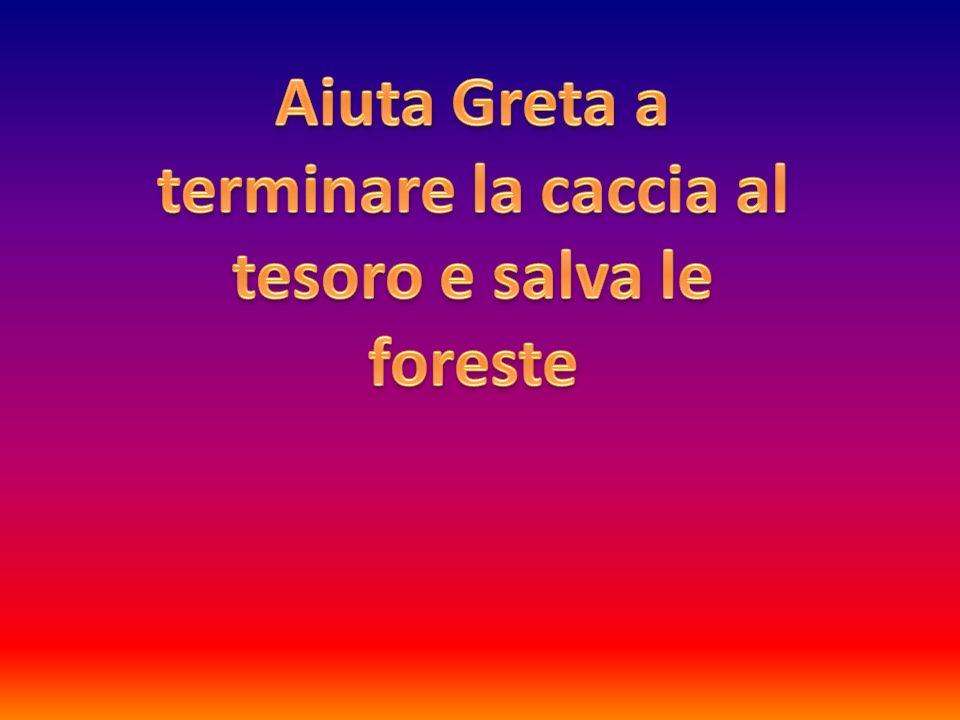 Aiuta Greta a terminare la caccia al tesoro e salva le foreste