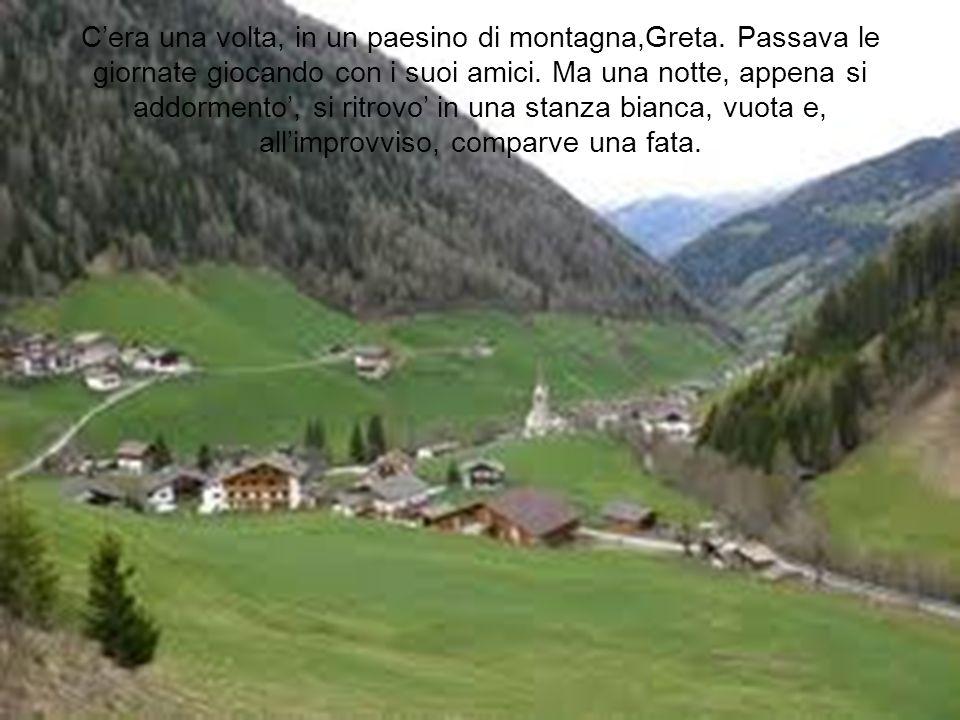 C'era una volta, in un paesino di montagna,Greta
