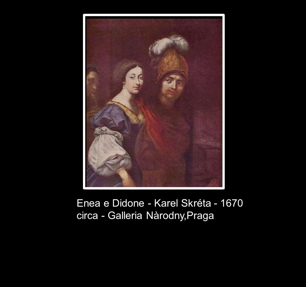 Enea e Didone - Karel Skréta - 1670 circa - Galleria Nàrodny,Praga