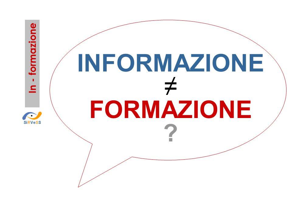 INFORMAZIONE ≠ FORMAZIONE In - formazione
