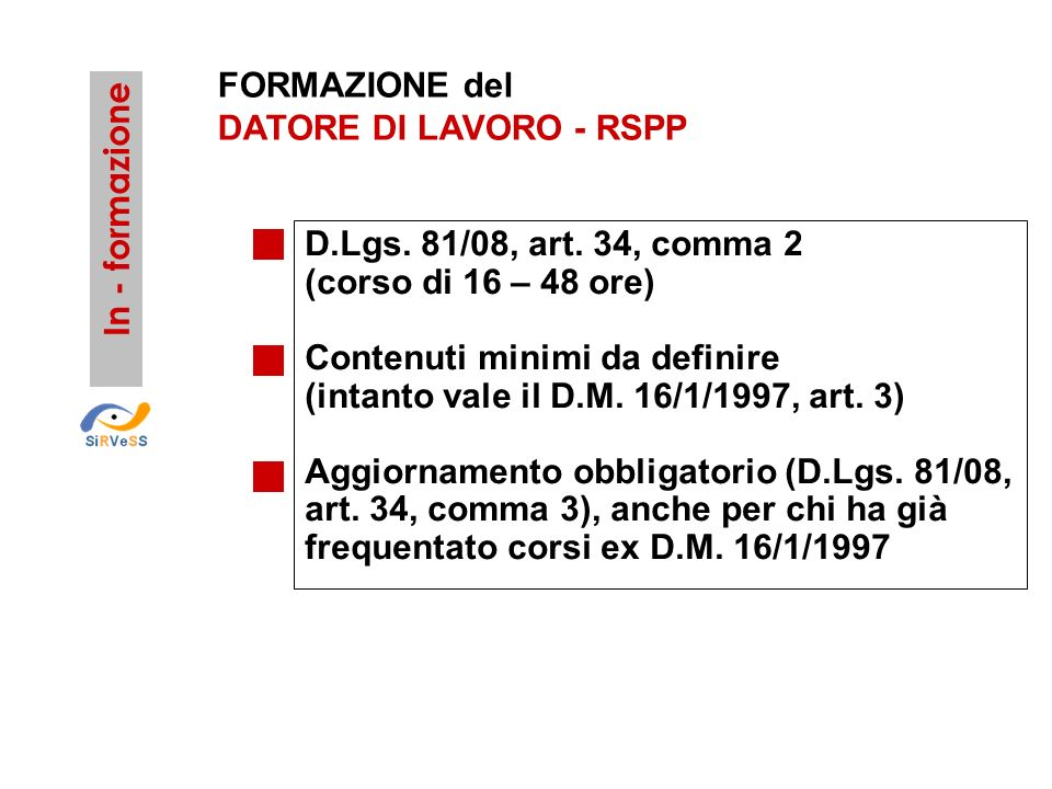 FORMAZIONE del DATORE DI LAVORO - RSPP. In - formazione. D.Lgs. 81/08, art. 34, comma 2 (corso di 16 – 48 ore)