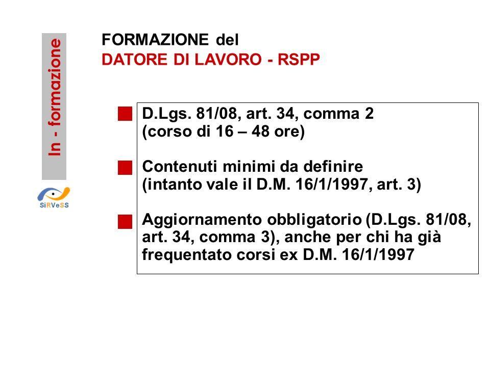 FORMAZIONE delDATORE DI LAVORO - RSPP. In - formazione. D.Lgs. 81/08, art. 34, comma 2 (corso di 16 – 48 ore)