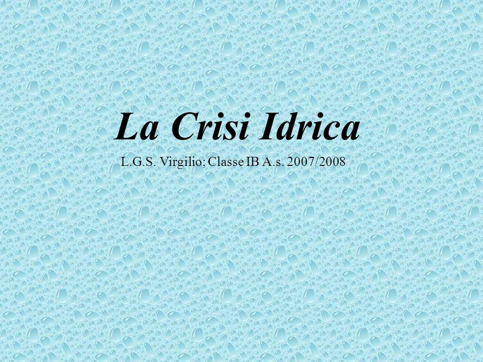 La Crisi Idrica L.G.S. Virgilio; Classe IB A.s. 2007/2008