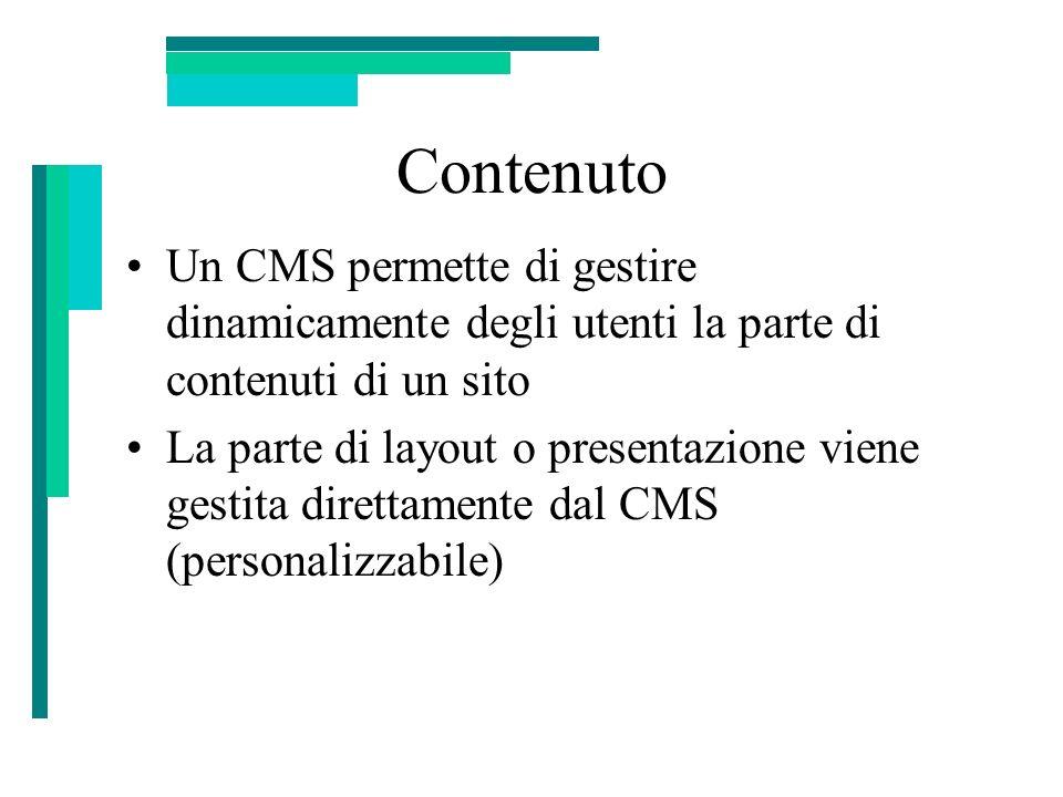 Contenuto Un CMS permette di gestire dinamicamente degli utenti la parte di contenuti di un sito.