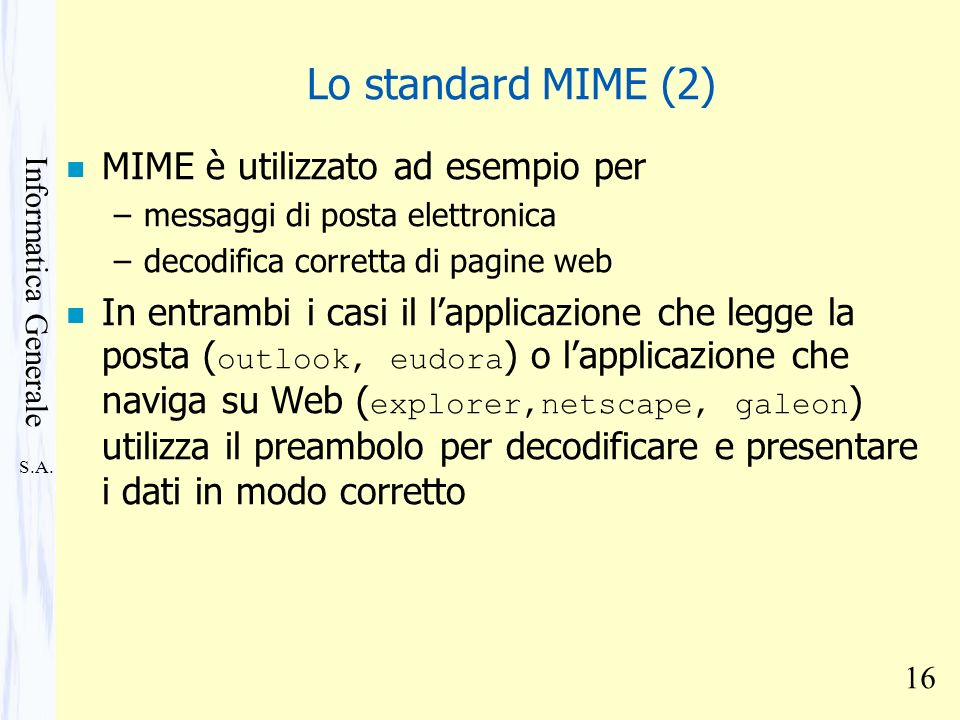 Lo standard MIME (2) MIME è utilizzato ad esempio per