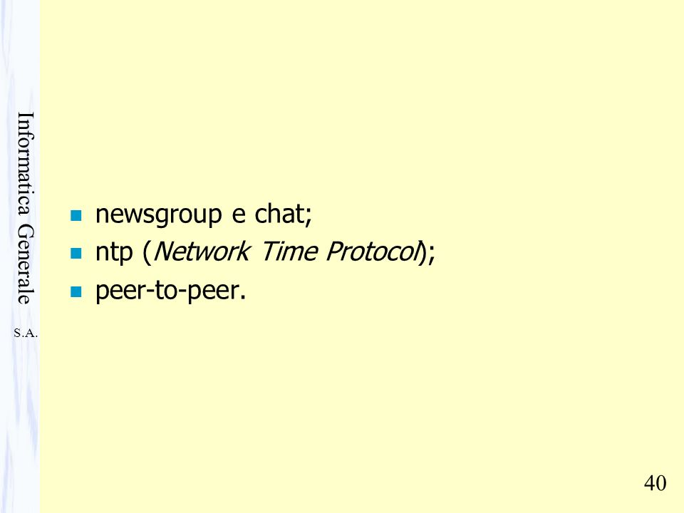 newsgroup e chat; ntp (Network Time Protocol); peer-to-peer.
