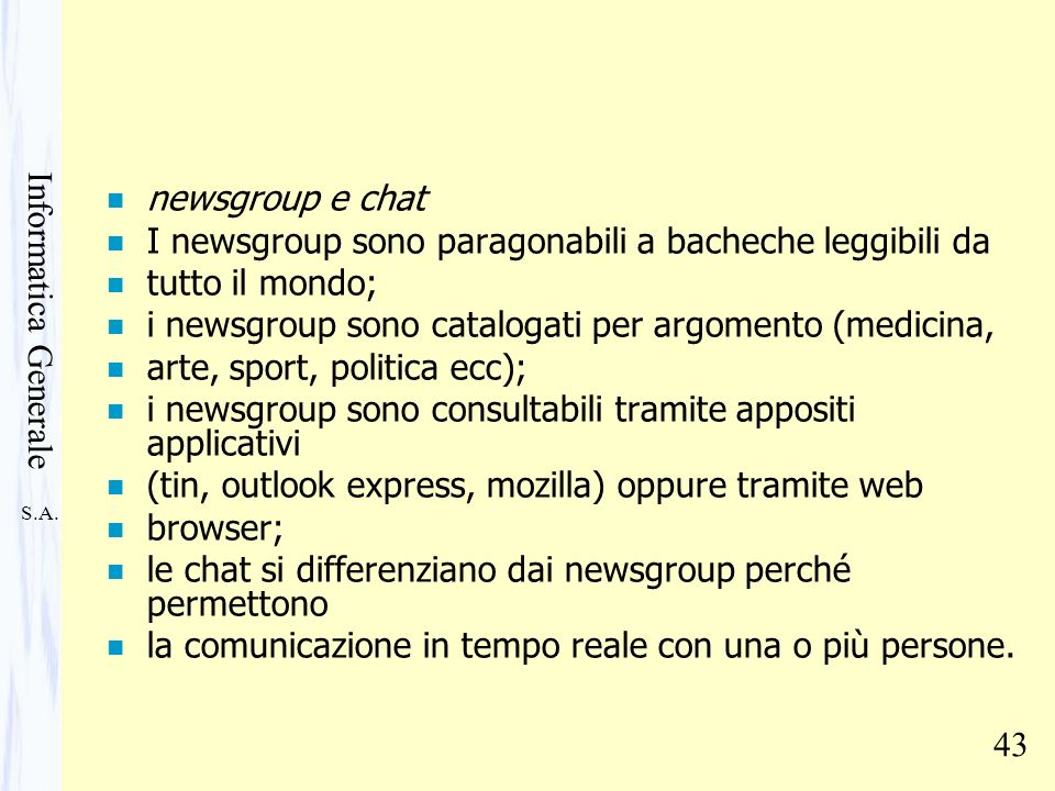 newsgroup e chat I newsgroup sono paragonabili a bacheche leggibili da. tutto il mondo; i newsgroup sono catalogati per argomento (medicina,