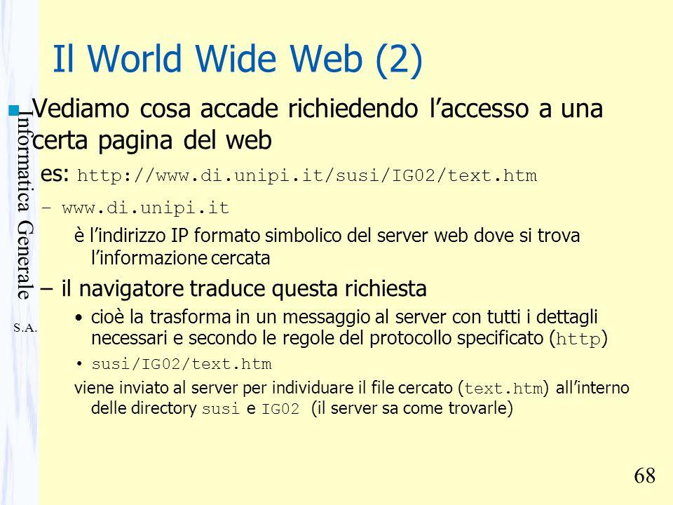 Il World Wide Web (2) Vediamo cosa accade richiedendo l'accesso a una certa pagina del web. es: http://www.di.unipi.it/susi/IG02/text.htm.