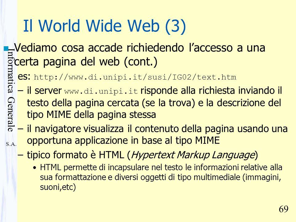 Il World Wide Web (3) Vediamo cosa accade richiedendo l'accesso a una certa pagina del web (cont.) es: http://www.di.unipi.it/susi/IG02/text.htm.