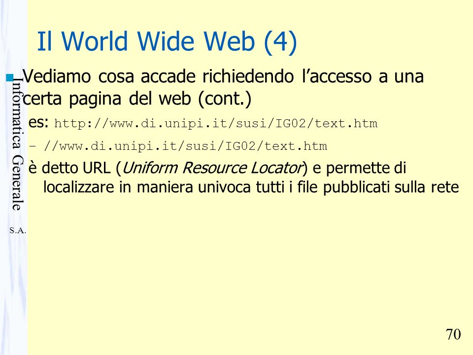 Il World Wide Web (4) Vediamo cosa accade richiedendo l'accesso a una certa pagina del web (cont.) es: http://www.di.unipi.it/susi/IG02/text.htm.