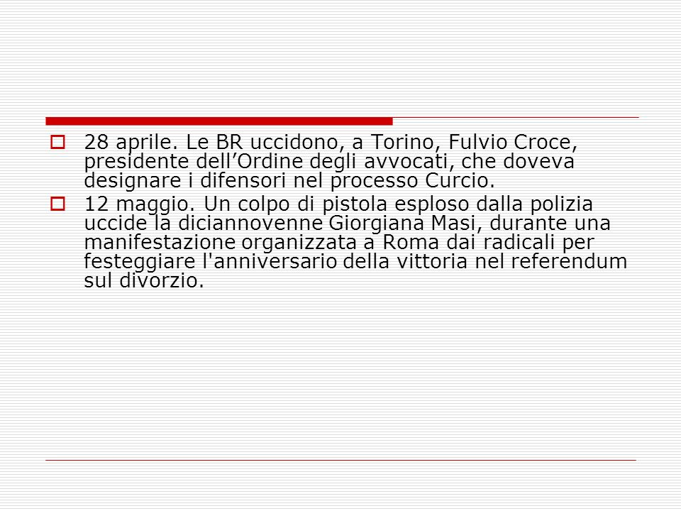 28 aprile. Le BR uccidono, a Torino, Fulvio Croce, presidente dell'Ordine degli avvocati, che doveva designare i difensori nel processo Curcio.