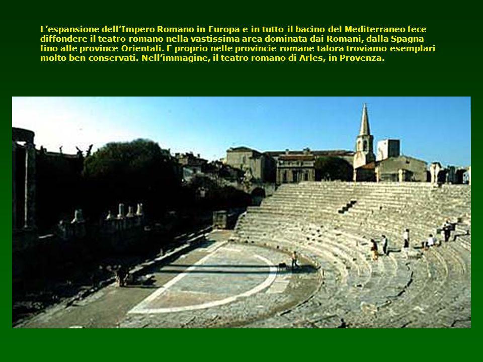 L'espansione dell'Impero Romano in Europa e in tutto il bacino del Mediterraneo fece diffondere il teatro romano nella vastissima area dominata dai Romani, dalla Spagna fino alle province Orientali.