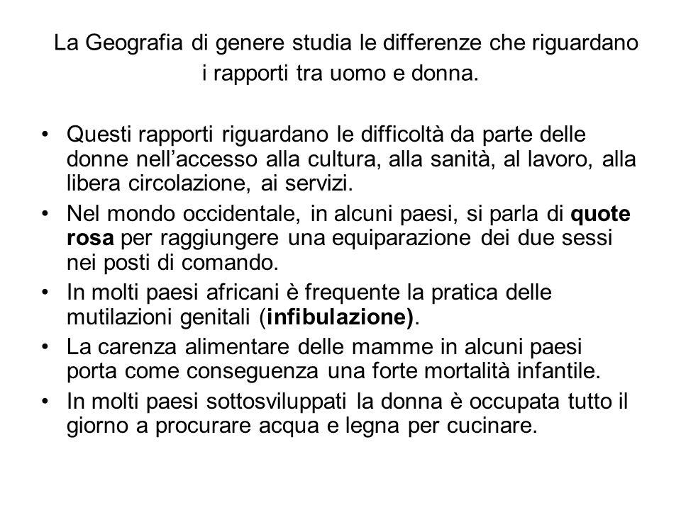 La Geografia di genere studia le differenze che riguardano i rapporti tra uomo e donna.