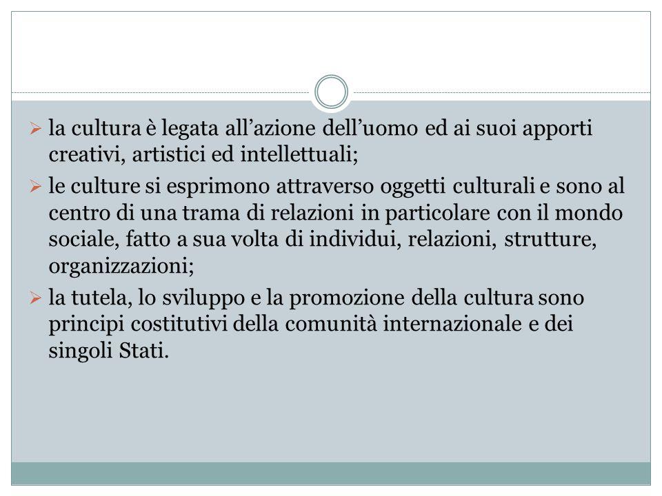 la cultura è legata all'azione dell'uomo ed ai suoi apporti creativi, artistici ed intellettuali;