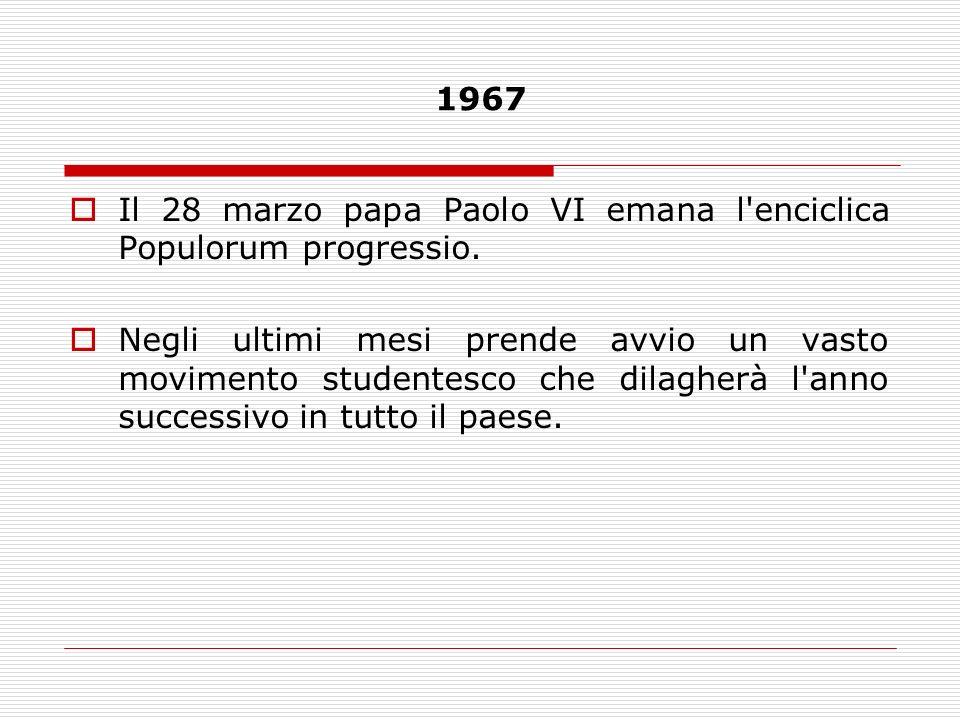 1967 Il 28 marzo papa Paolo VI emana l enciclica Populorum progressio.