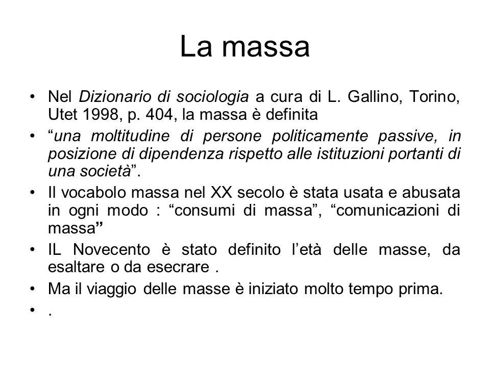La massa Nel Dizionario di sociologia a cura di L. Gallino, Torino, Utet 1998, p. 404, la massa è definita.
