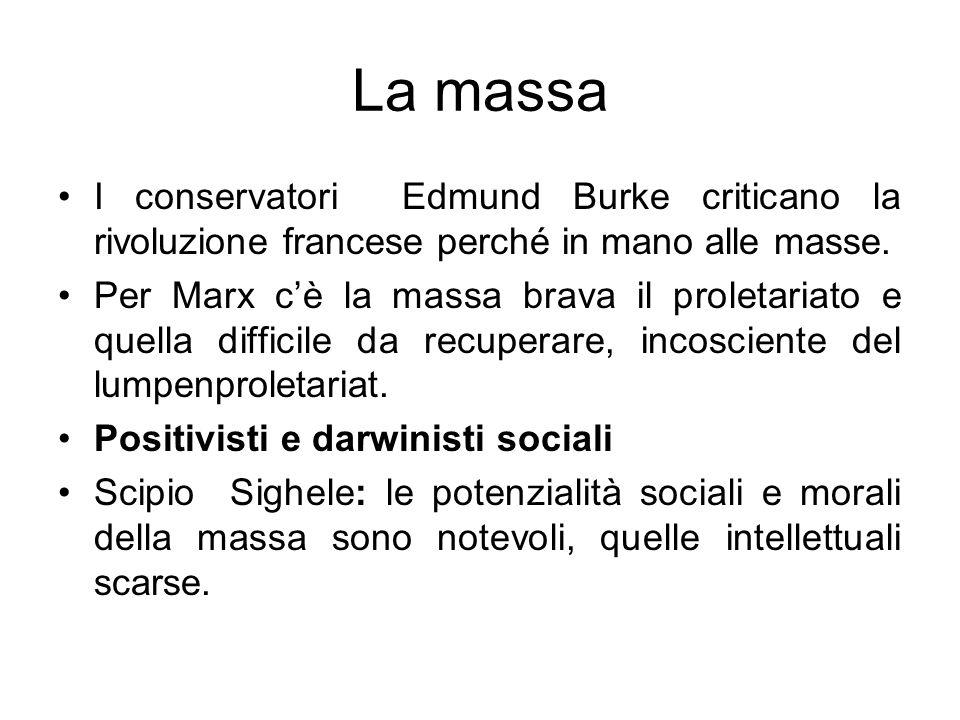 La massa I conservatori Edmund Burke criticano la rivoluzione francese perché in mano alle masse.