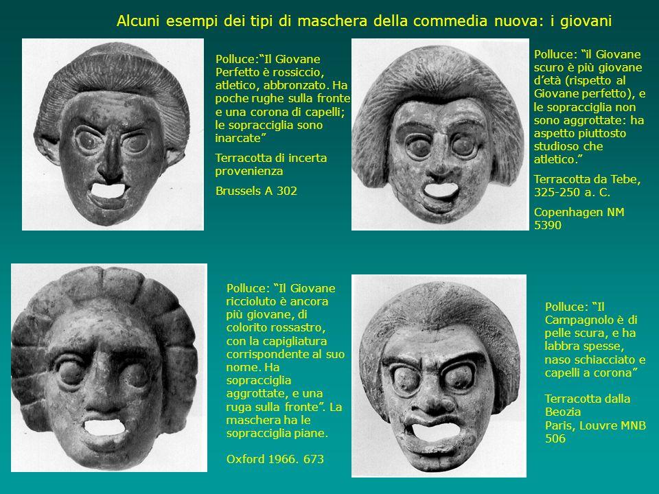 Alcuni esempi dei tipi di maschera della commedia nuova: i giovani