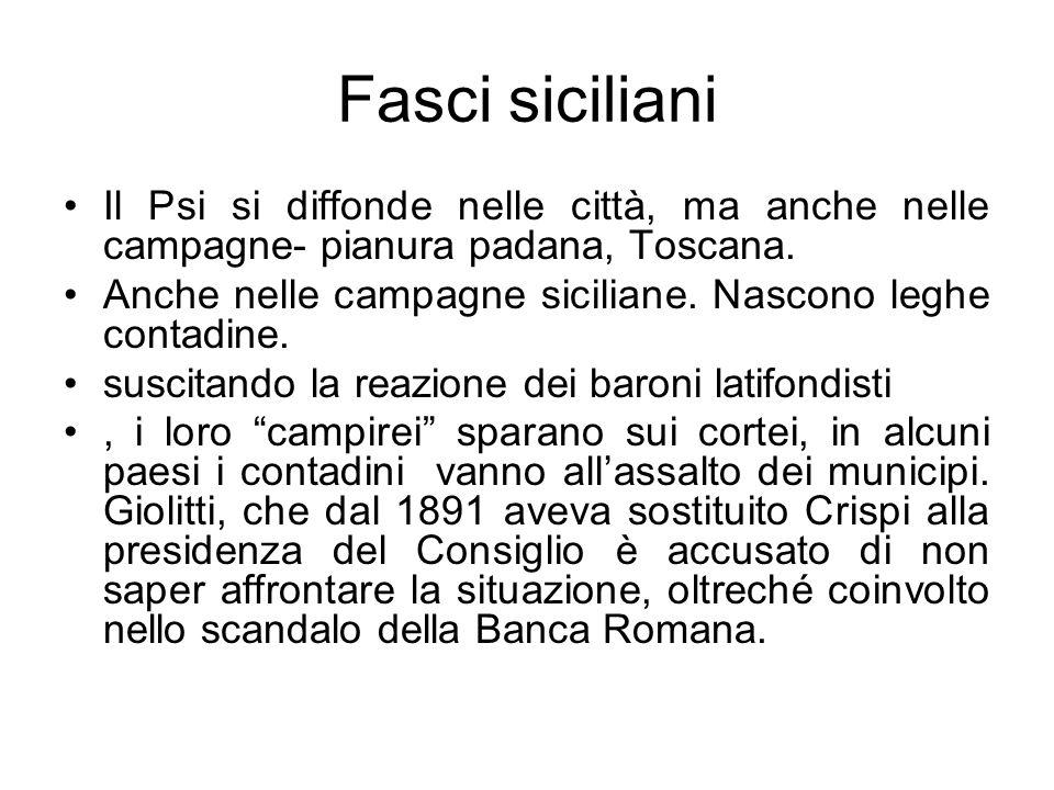 Fasci siciliani Il Psi si diffonde nelle città, ma anche nelle campagne- pianura padana, Toscana.