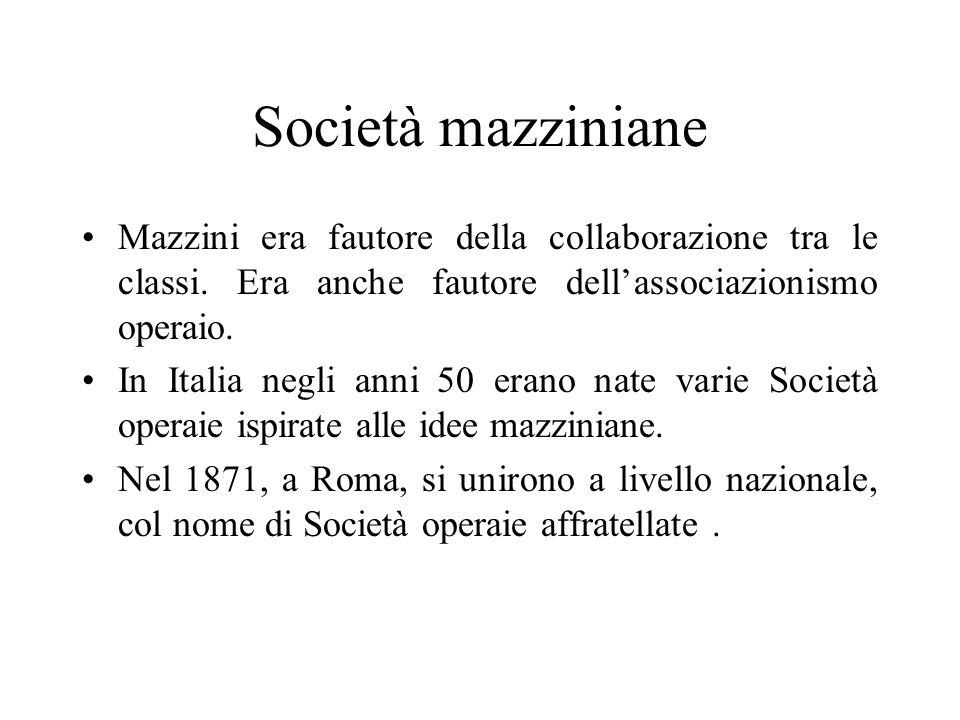 Società mazziniane Mazzini era fautore della collaborazione tra le classi. Era anche fautore dell'associazionismo operaio.