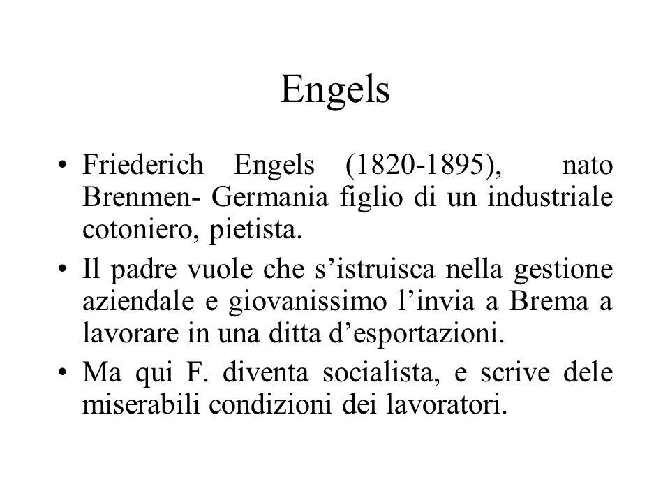 Engels Friederich Engels (1820-1895), nato Brenmen- Germania figlio di un industriale cotoniero, pietista.