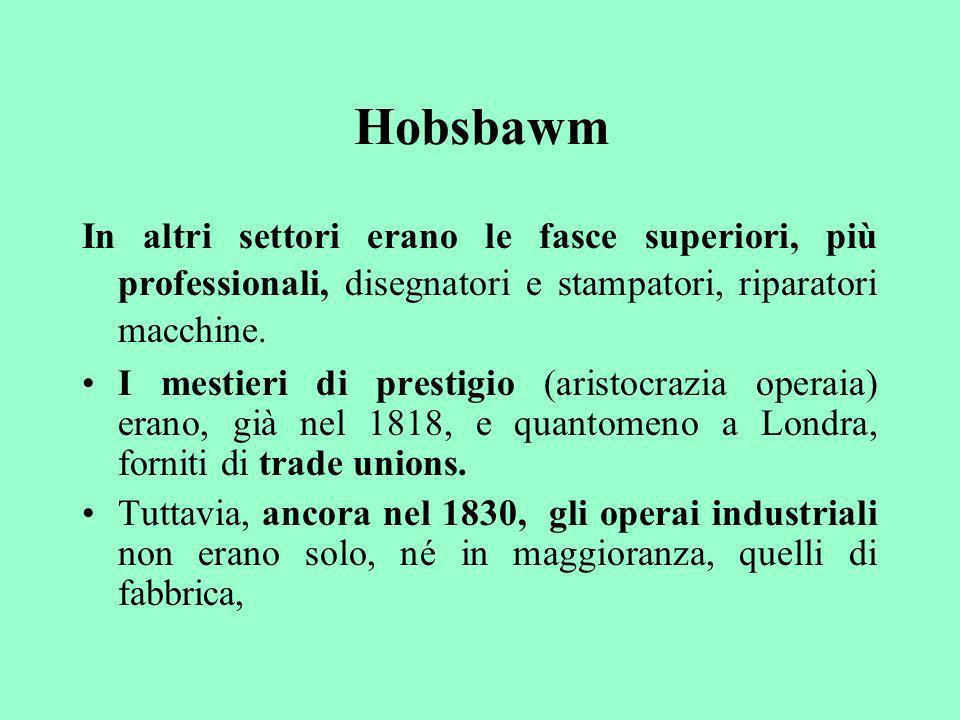 Hobsbawm In altri settori erano le fasce superiori, più professionali, disegnatori e stampatori, riparatori macchine.