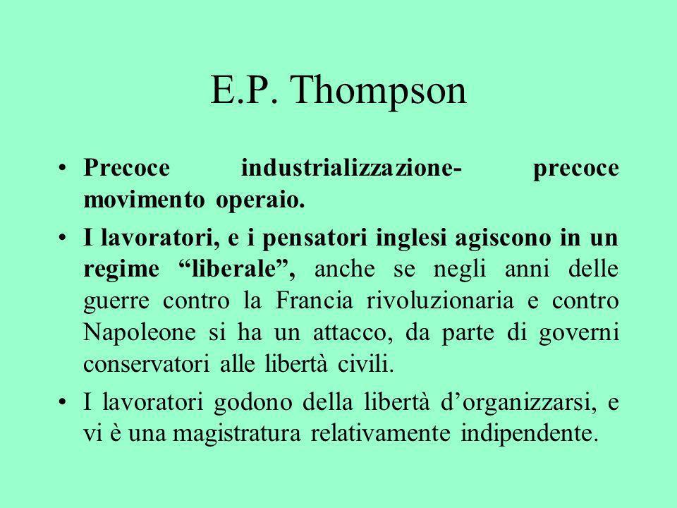 E.P. Thompson Precoce industrializzazione- precoce movimento operaio.