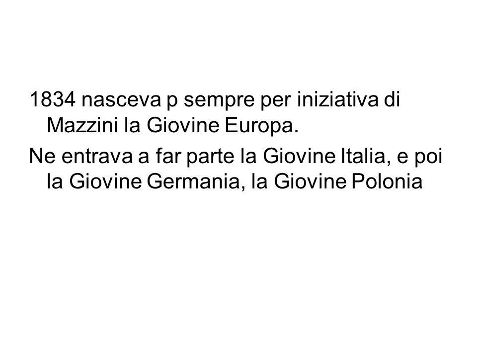1834 nasceva p sempre per iniziativa di Mazzini la Giovine Europa.