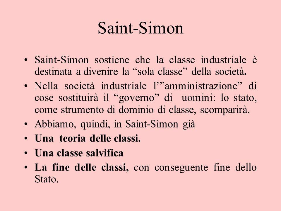 Saint-Simon Saint-Simon sostiene che la classe industriale è destinata a divenire la sola classe della società.