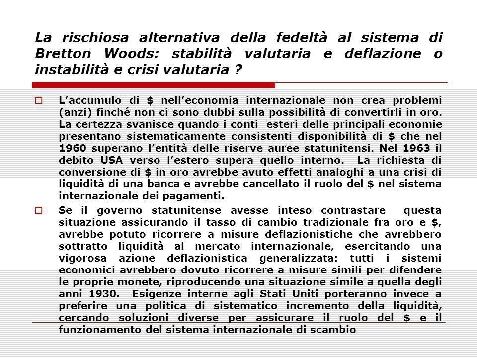 La rischiosa alternativa della fedeltà al sistema di Bretton Woods: stabilità valutaria e deflazione o instabilità e crisi valutaria
