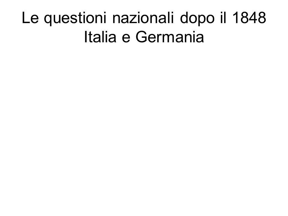 Le questioni nazionali dopo il 1848 Italia e Germania