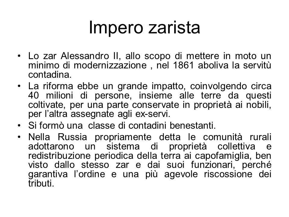Impero zaristaLo zar Alessandro II, allo scopo di mettere in moto un minimo di modernizzazione , nel 1861 aboliva la servitù contadina.