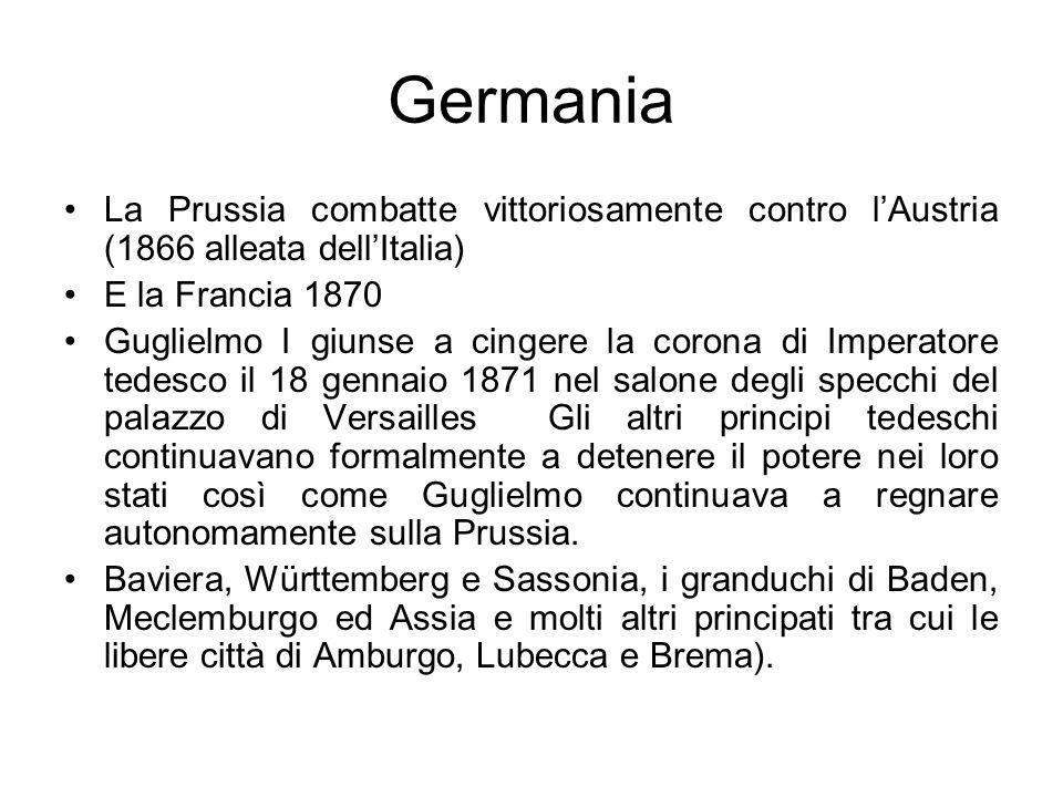 GermaniaLa Prussia combatte vittoriosamente contro l'Austria (1866 alleata dell'Italia) E la Francia 1870.