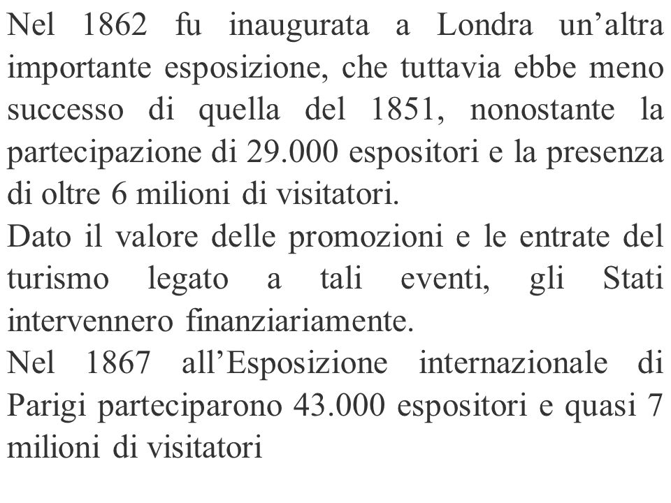 Nel 1862 fu inaugurata a Londra un'altra importante esposizione, che tuttavia ebbe meno successo di quella del 1851, nonostante la partecipazione di 29.000 espositori e la presenza di oltre 6 milioni di visitatori.