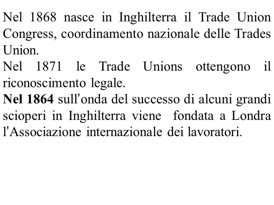 Nel 1868 nasce in Inghilterra il Trade Union Congress, coordinamento nazionale delle Trades Union.