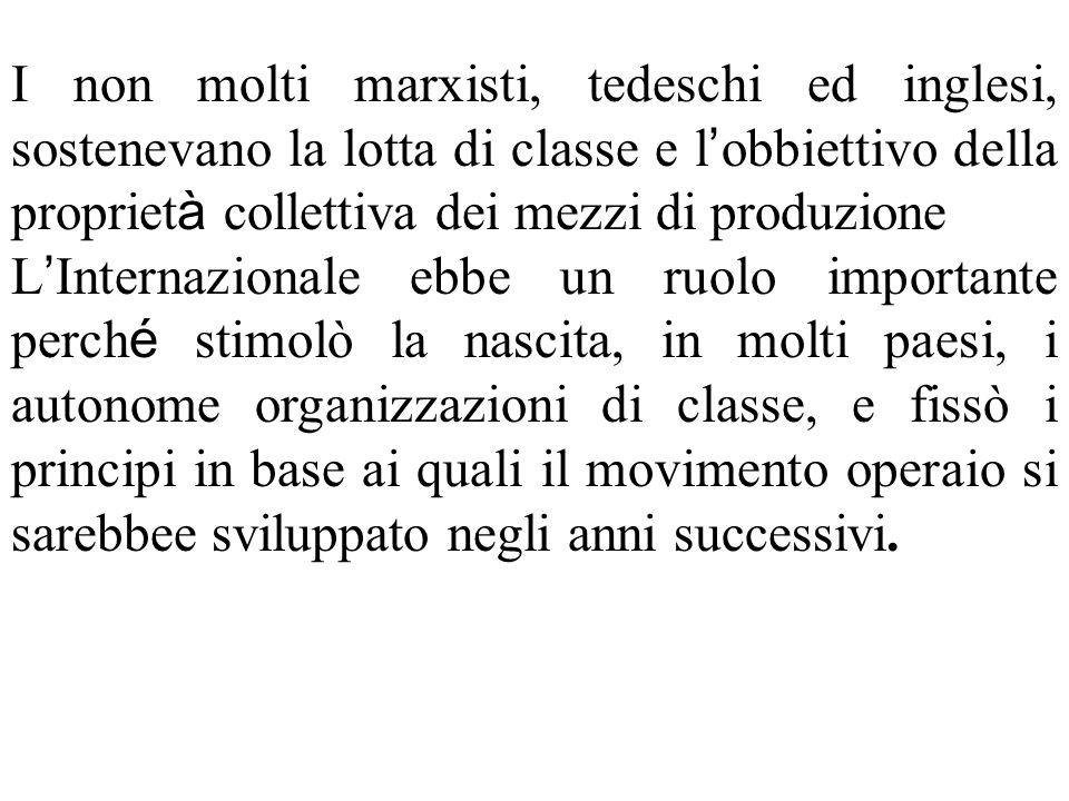 I non molti marxisti, tedeschi ed inglesi, sostenevano la lotta di classe e l'obbiettivo della proprietà collettiva dei mezzi di produzione