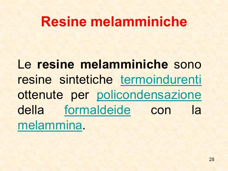 Resine melamminiche Le resine melamminiche sono resine sintetiche termoindurenti ottenute per policondensazione della formaldeide con la melammina.