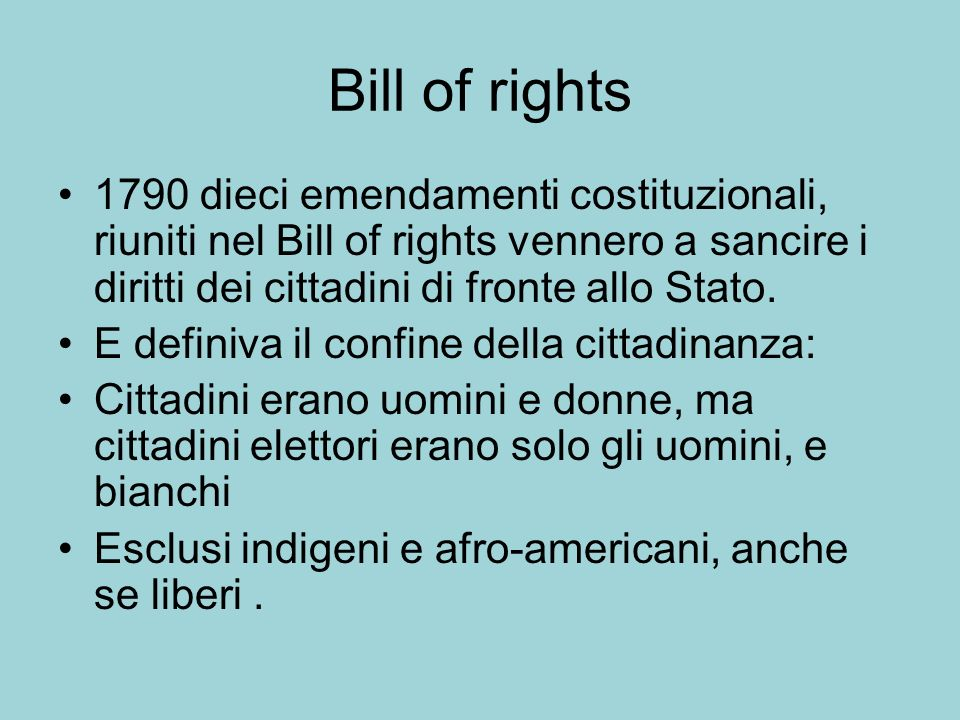 Bill of rights 1790 dieci emendamenti costituzionali, riuniti nel Bill of rights vennero a sancire i diritti dei cittadini di fronte allo Stato.